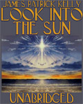 Science Fiction Audiobook - Look Into The Sun by James Patrick Kelly