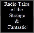 Radio Tales Of The Strange & Fantastic