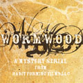 Podcast Audio Drama - Wormwood: A Serial Mystery