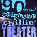 90 Second Cellphone Chillin' Theatre