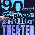 90 Second Cellphone Chillin' Theatre