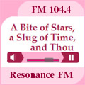A Bite of Stars, a Slug of Time, and Thou - a Resonance FM podcast