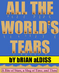 A Bite of Stars, A Slug of Time, and Thou: All The World's Tears by Brian Aldiss