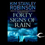Audible Frontiers - Forty Signs Of Rain by Kim Stanley Robinson
