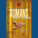 Humans: The Neanderthal Parallax, Book 2 by Robert J. Sawyer