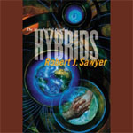 Hybrids: The Neanderthal Parallax, Book 3 by Robert J. Sawyer