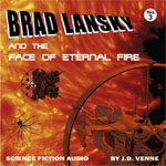 Science Fiction Audio Drama - Brad Lansky and the Face of Eternal Fire
