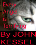 Every Angel Is Terrifying by John Kessel