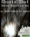 LibriVox Fantasy - Ghosts That Have Haunted Me by John Kendrick Bangs