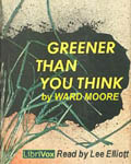 LibriVox Science Fiction Audiobook - Greener Than You Think by Ward Moore