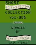 LibriVox Science Fiction Audiobook - Short Science Fiction Collection Vol. 008 by Alan E. Nourse