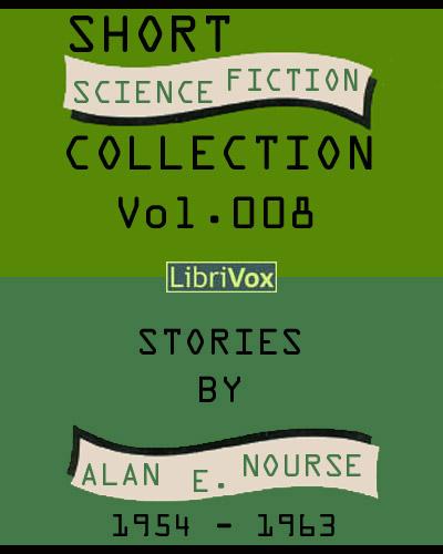 Alan Edward Nourse - Short Science Fiction Collection Vol. 008