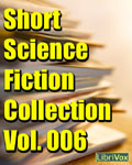 LibriViox Short Science Fiction Collection Volume #6