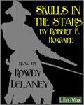 LibriVox Fantasy - Skulls In The Stars by Robert E. Howard