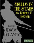 LibriVox Fantasy - Skulls In The Stars by Robert E. Howard