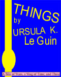 A Bite of Stars, A Slug of Time, and Thou: Things by Ursula K. Le Guin