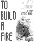LibriVox Audiobook - To Build A Fire by Jack London