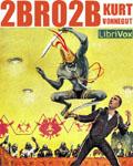 LibriVox - 2BR02B by Kurt Vonnegut Jr.