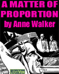 LibriVox - A Matter Of Proportion by Anne Walker