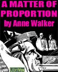 LibriVox - A Matter Of Proportion by Anne Walker