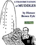 LibriVox -  A Transmutation Of Muddles by Horace Brown Fyfe