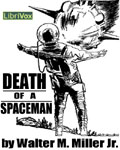 LibriVox - Death Of A Spaceman by Walter M. Miller Jr.