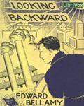 LibriVox - Looking Backward 2000-1887 by Edward Bellamy