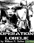 LibriVox - Operation Lorelie by William P. Salton