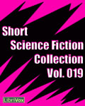 LibriVox - Short Science Fiction Collection Vol. 019
