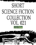 LibriVox - Short Science Fiction Collection Vol. 021