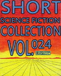 LibriVox - Short Science Fiction Collection Vol. 024