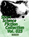 LibriVox - Short Science Fiction Collection Vol. 025