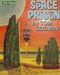 LIBRIVOX - Space Prison by Tom Godwin