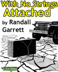 LibriVox - With No Strings Attached by Randall Garrett