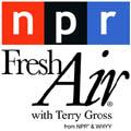NPR - Fresh Air with Terry Gross