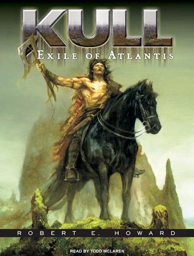 Kull: Exile of Atlantis Robert E. Howard