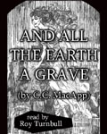 And All The Earth A Grave by C.C. MacApp