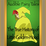 Audible Fairy Tales - The True History Of Little Golden Hood