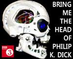 BBC Radio 3 - Bring Me The Head Of Philip K. Dick