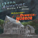The H.P. Lovecraft Historical Society - Dark Adventure Radio Theatre - H.P. Lovecraft's The Dunwich Horror