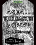 LibriVox - And All The Earth A Grave by C.C. MacApp