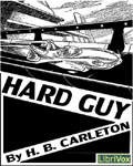 LibriVox - Hard Guy by H.B. Carleton
