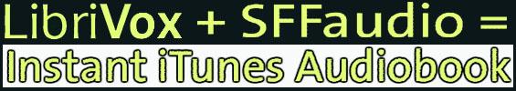 LibriVox + SFFaudio = Instant iTunes Audiobook