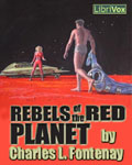 LibriVox Science Fiction - Rebels Of The Red Planet by Charles L. Fontenay