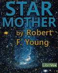 LibriVox Science Fiction - Star Mother by Robert F. Young