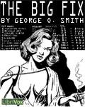 LibriVox - The Big Fix by George O. Smith