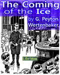 LibriVox Science Fiction - The Coming Of The Ice by G. Peyton Wertenbaker