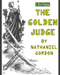 LibriVox - The Golden Judge by Nathaniel Gordon