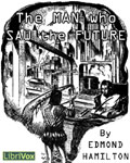 LibriVox - The Man Who Saw The Future by Edmond Hamilton