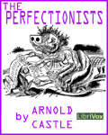 LibriVox - The Perfectionists by Arnold Castle